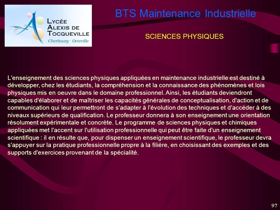 BTS Maintenance Industrielle 97 SCIENCES PHYSIQUES L'enseignement des sciences physiques appliquées en maintenance industrielle est destiné à développ
