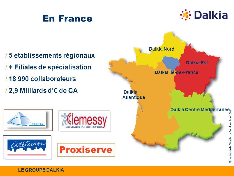 Direction de la Qualité de Service - Juin 2004 En France Dalkia Est Dalkia Centre Méditerranée Dalkia Ile-de-France / 5 établissements régionaux / + F