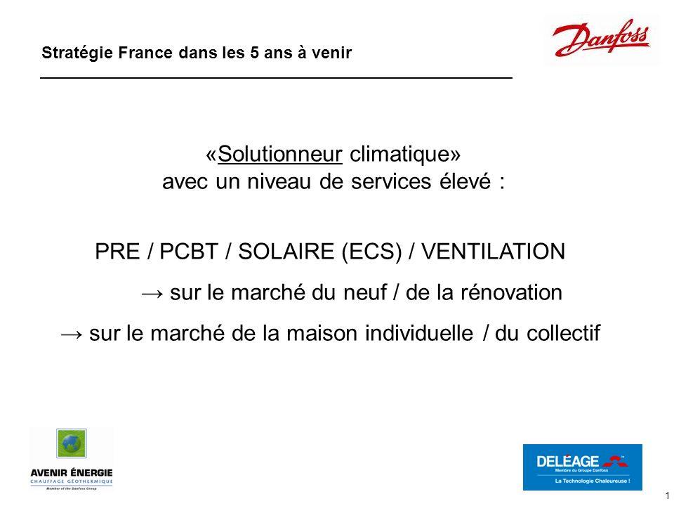 1 Stratégie France dans les 5 ans à venir «Solutionneur climatique» avec un niveau de services élevé : PRE / PCBT / SOLAIRE (ECS) / VENTILATION sur le