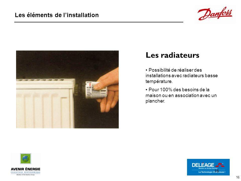 16 Les radiateurs Possibilité de réaliser des installations avec radiateurs basse température. Pour 100% des besoins de la maison ou en association av
