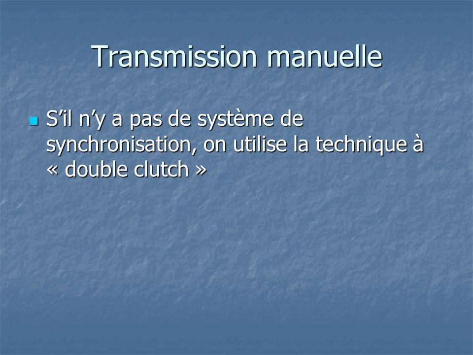 Transmission manuelle Sil ny a pas de système de synchronisation, on utilise la technique à « double clutch » Sil ny a pas de système de synchronisation, on utilise la technique à « double clutch »