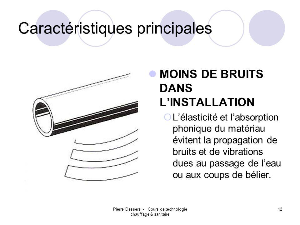 Pierre Dessers - Cours de technologie chauffage & sanitaire 12 Caractéristiques principales MOINS DE BRUITS DANS LINSTALLATION Lélasticité et labsorpt