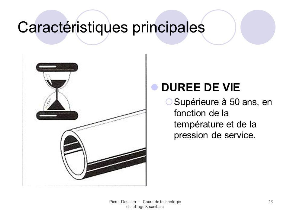 Pierre Dessers - Cours de technologie chauffage & sanitaire 13 Caractéristiques principales DUREE DE VIE Supérieure à 50 ans, en fonction de la tempér