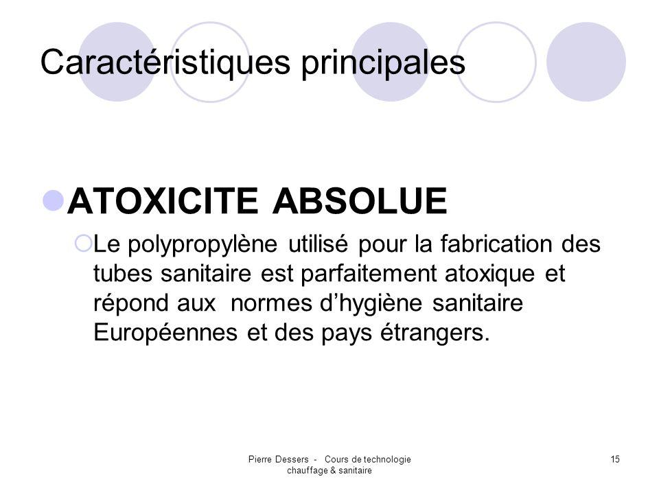 Pierre Dessers - Cours de technologie chauffage & sanitaire 15 Caractéristiques principales ATOXICITE ABSOLUE Le polypropylène utilisé pour la fabrica