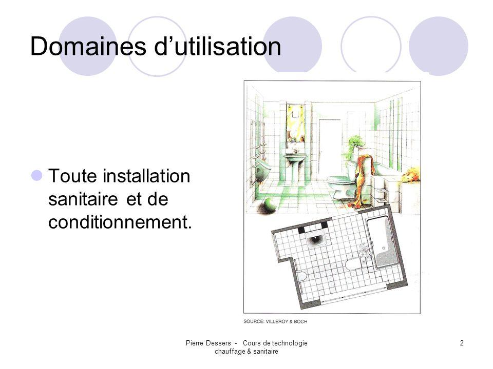 Pierre Dessers - Cours de technologie chauffage & sanitaire 3 Domaines dutilisation Tout transport de liquides alimentaires.