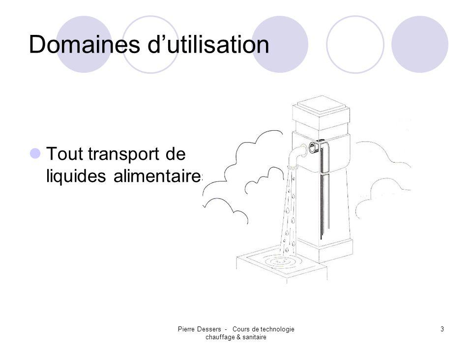 Pierre Dessers - Cours de technologie chauffage & sanitaire 4 Domaines dutilisation Solutions technologiques pour installations industrielles.