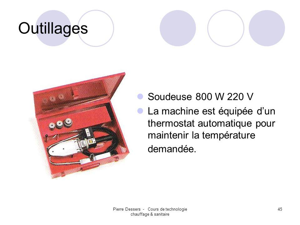 Pierre Dessers - Cours de technologie chauffage & sanitaire 46 Outillages Cette soudeuse est indispensable pour la soudure de tubes et de raccords de diamètre supérieur ou égal à 63