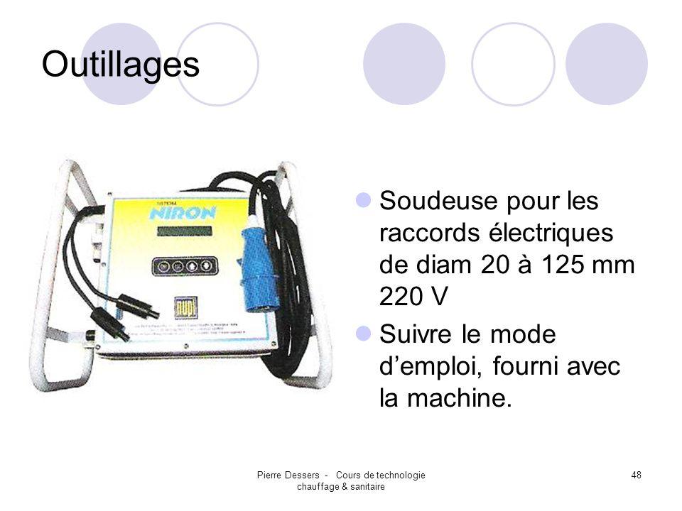 Pierre Dessers - Cours de technologie chauffage & sanitaire 48 Outillages Soudeuse pour les raccords électriques de diam 20 à 125 mm 220 V Suivre le m