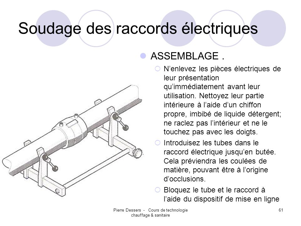 Pierre Dessers - Cours de technologie chauffage & sanitaire 61 Soudage des raccords électriques ASSEMBLAGE. Nenlevez les pièces électriques de leur pr