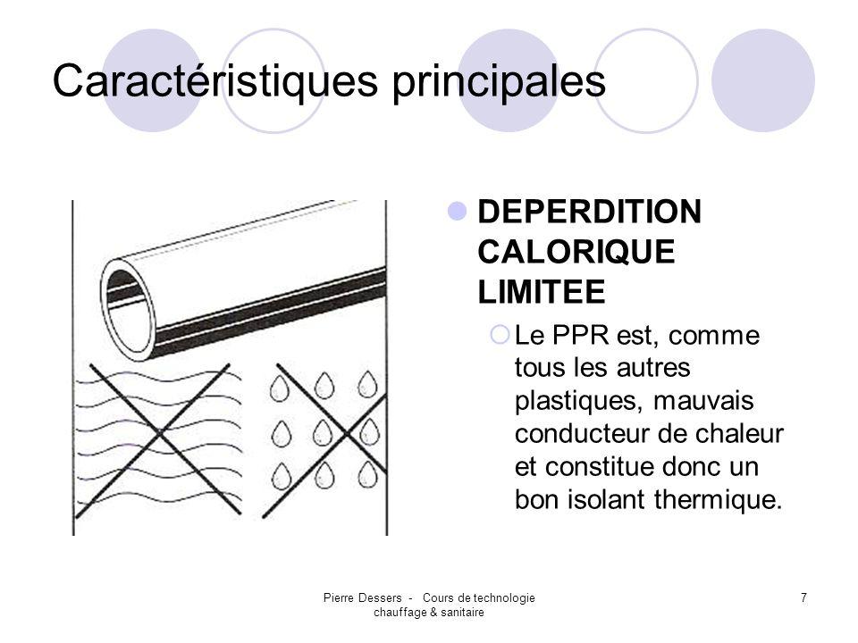Pierre Dessers - Cours de technologie chauffage & sanitaire 8 Caractéristiques principales RESISTANCE AU GEL Lélasticité du PPR permet au tube daugmenter sa section si le liquide gèle à lintérieur.