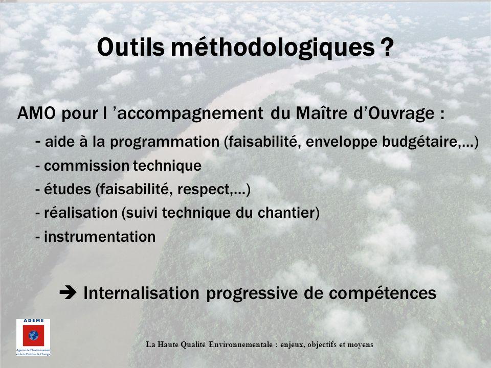 La Haute Qualité Environnementale : enjeux, objectifs et moyens Outils méthodologiques ? AMO pour l accompagnement du Maître dOuvrage : - aide à la pr