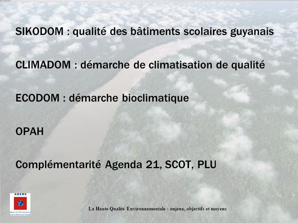 La Haute Qualité Environnementale : enjeux, objectifs et moyens SIKODOM : qualité des bâtiments scolaires guyanais CLIMADOM : démarche de climatisatio
