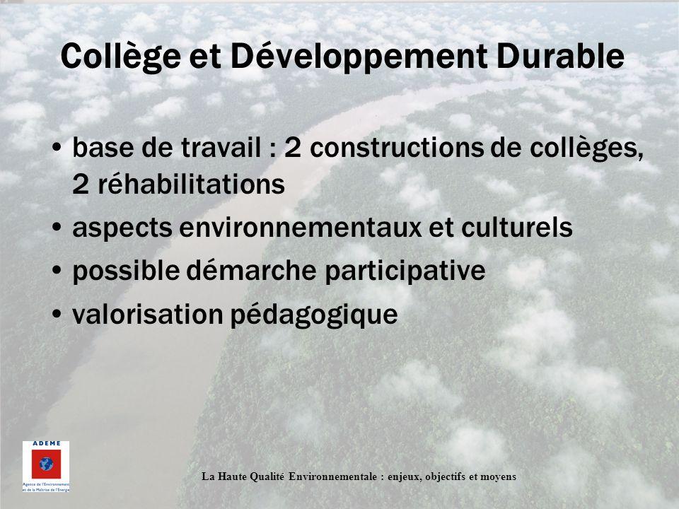 La Haute Qualité Environnementale : enjeux, objectifs et moyens Collège et Développement Durable base de travail : 2 constructions de collèges, 2 réha