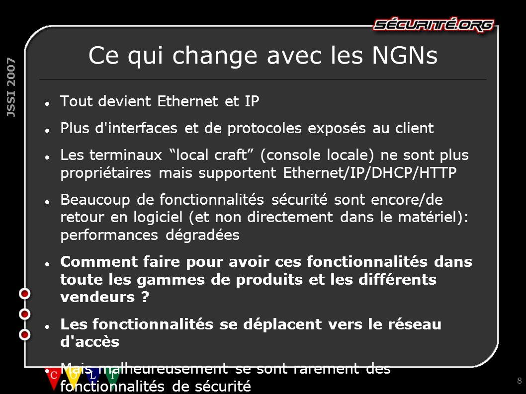 JSSI 2007 8 Ce qui change avec les NGNs Tout devient Ethernet et IP Plus d'interfaces et de protocoles exposés au client Les terminaux local craft (co