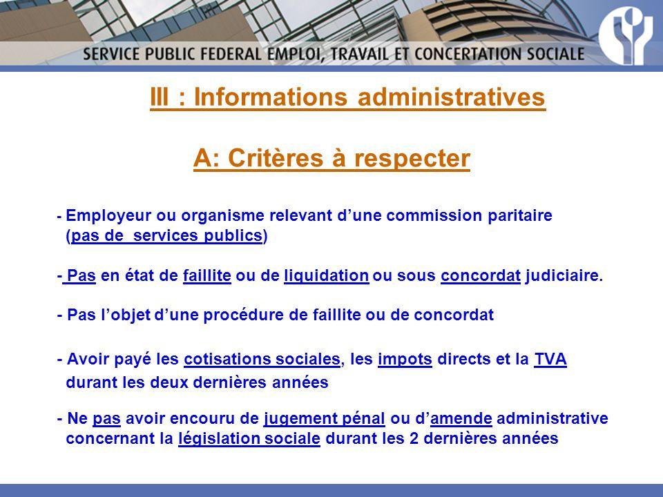 A: Critères à respecter - Employeur ou organisme relevant dune commission paritaire (pas de services publics) - Pas en état de faillite ou de liquidation ou sous concordat judiciaire.