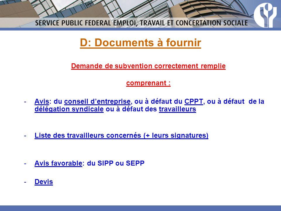D: Documents à fournir Demande de subvention correctement remplie comprenant : -Avis: du conseil dentreprise, ou à défaut du CPPT, ou à défaut de la d