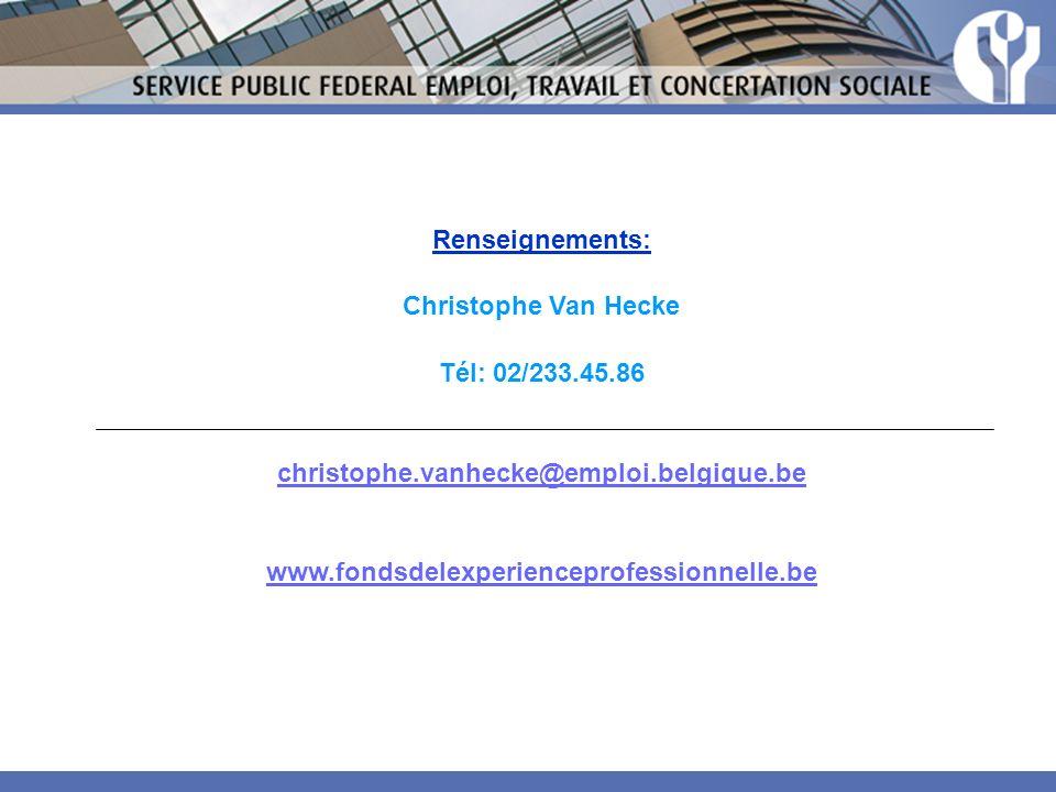 Renseignements: Christophe Van Hecke Tél: 02/233.45.86 christophe.vanhecke@emploi.belgique.be www.fondsdelexperienceprofessionnelle.be