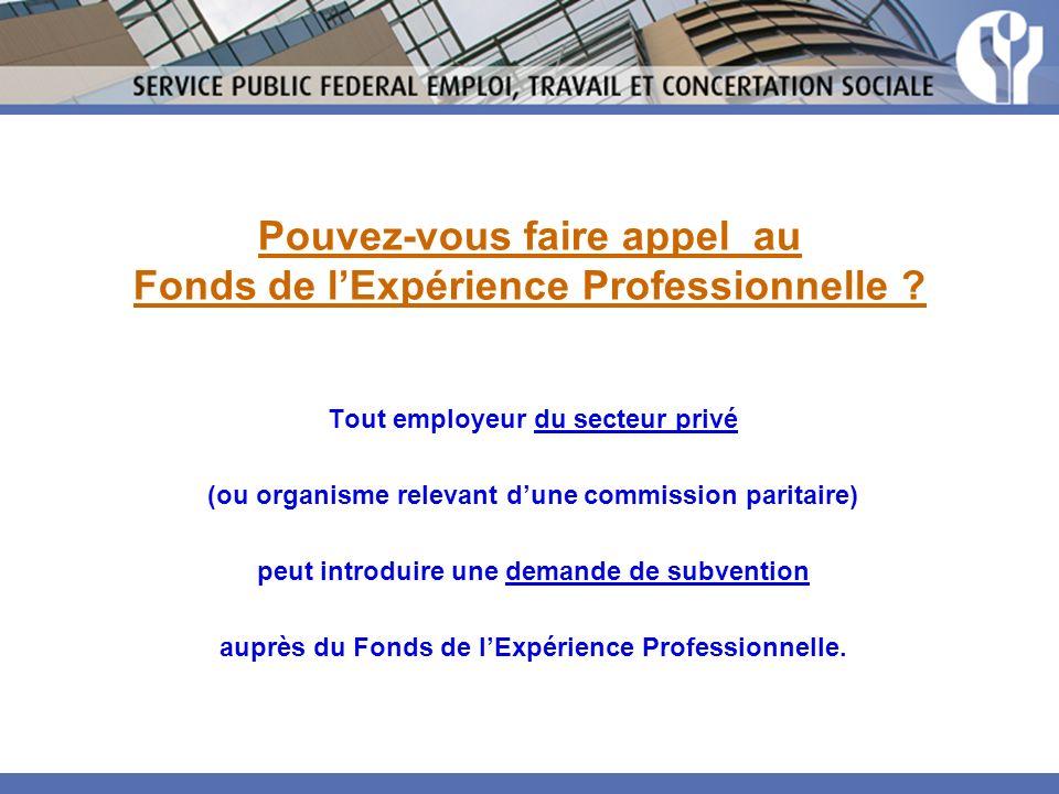 Pouvez-vous faire appel au Fonds de lExpérience Professionnelle ? Tout employeur du secteur privé (ou organisme relevant dune commission paritaire) pe