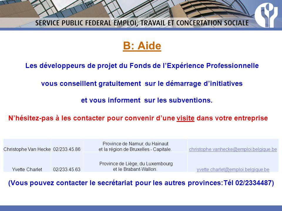 B: Aide Les développeurs de projet du Fonds de lExpérience Professionnelle vous conseillent gratuitement sur le démarrage dinitiatives et vous informent sur les subventions.