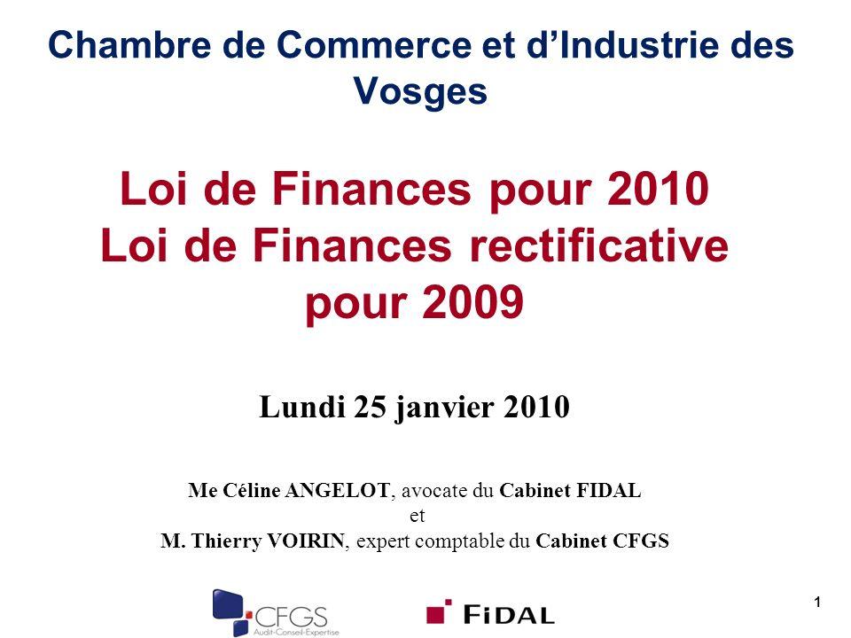 Chambre de Commerce et dIndustrie des Vosges 1 Loi de Finances pour 2010 Loi de Finances rectificative pour 2009 Lundi 25 janvier 2010 Me Céline ANGELOT, avocate du Cabinet FIDAL et M.