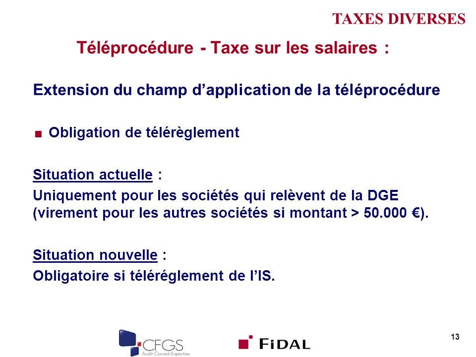 Téléprocédure - Taxe sur les salaires : Extension du champ dapplication de la téléprocédure Obligation de télérèglement Situation actuelle : Uniquement pour les sociétés qui relèvent de la DGE (virement pour les autres sociétés si montant > 50.000 ).