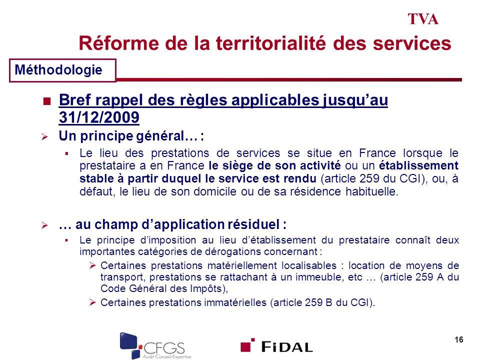 Réforme de la territorialité des services Bref rappel des règles applicables jusquau 31/12/2009 Un principe général… : Le lieu des prestations de serv
