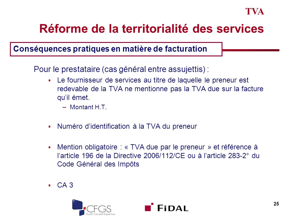 Réforme de la territorialité des services Pour le prestataire (cas général entre assujettis) : Le fournisseur de services au titre de laquelle le preneur est redevable de la TVA ne mentionne pas la TVA due sur la facture quil émet.