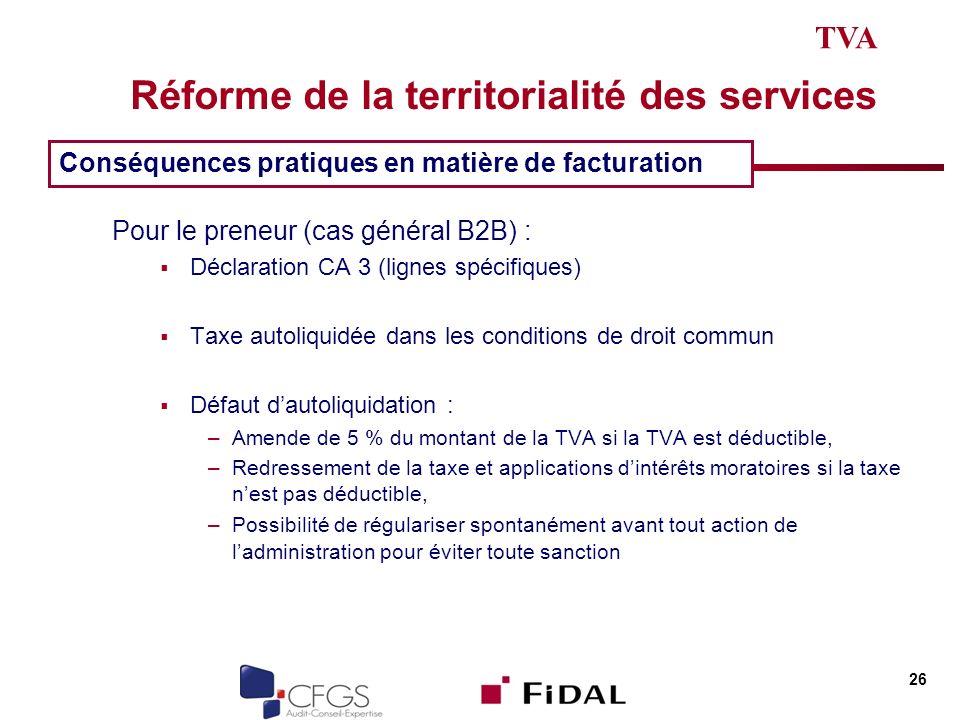 Réforme de la territorialité des services Pour le preneur (cas général B2B) : Déclaration CA 3 (lignes spécifiques) Taxe autoliquidée dans les conditi