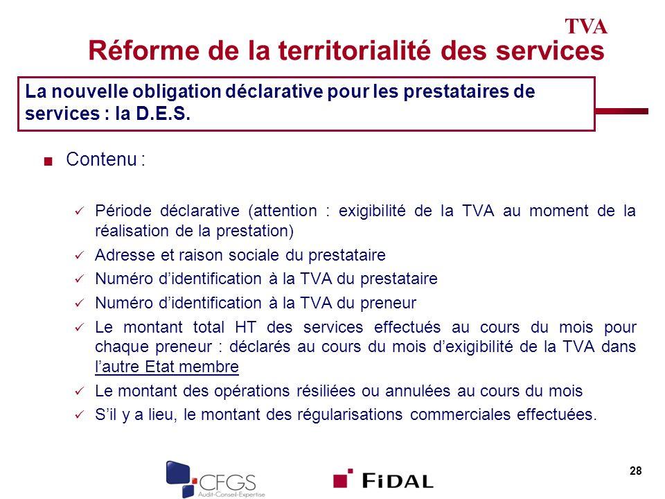 Réforme de la territorialité des services Contenu : Période déclarative (attention : exigibilité de la TVA au moment de la réalisation de la prestatio