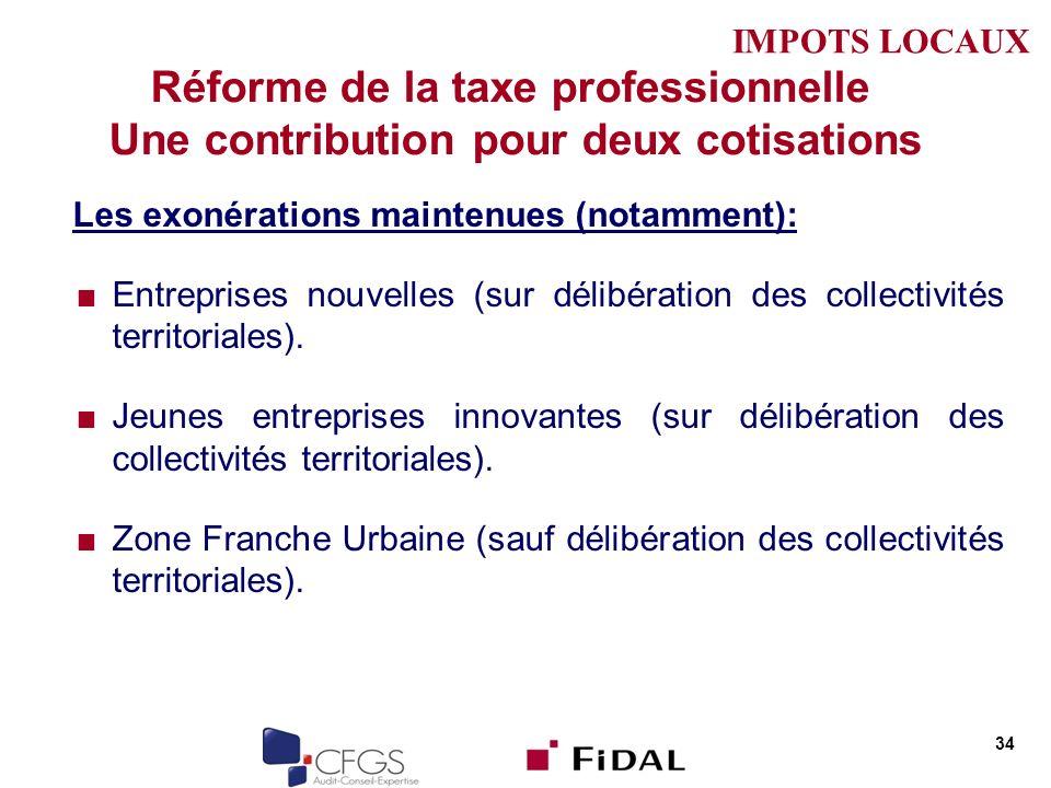 Réforme de la taxe professionnelle Une contribution pour deux cotisations Les exonérations maintenues (notamment): Entreprises nouvelles (sur délibération des collectivités territoriales).