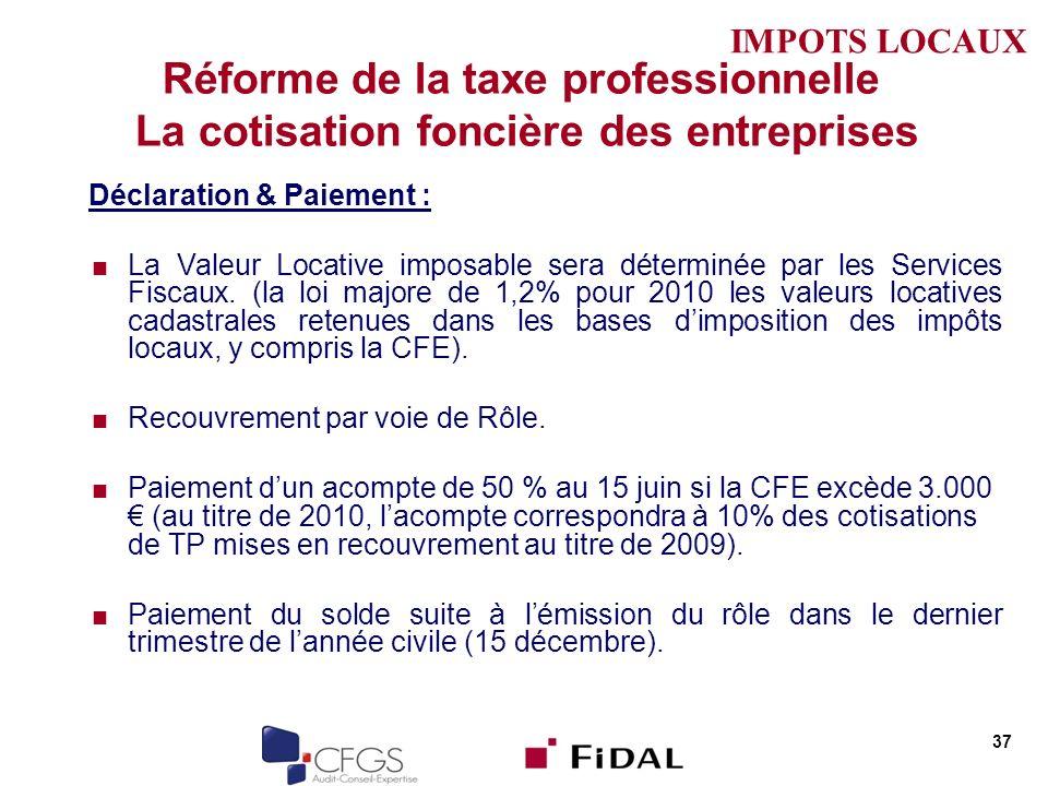 Réforme de la taxe professionnelle La cotisation foncière des entreprises Déclaration & Paiement : La Valeur Locative imposable sera déterminée par les Services Fiscaux.