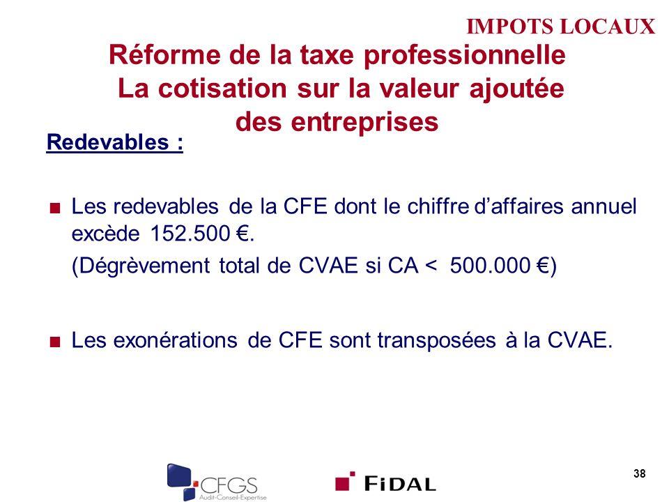 Réforme de la taxe professionnelle La cotisation sur la valeur ajoutée des entreprises Redevables : Les redevables de la CFE dont le chiffre daffaires annuel excède 152.500.