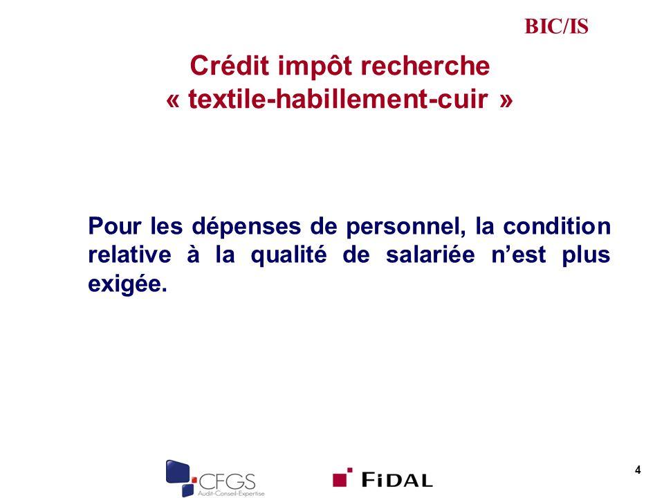 Crédit impôt recherche « textile-habillement-cuir » Pour les dépenses de personnel, la condition relative à la qualité de salariée nest plus exigée. 4