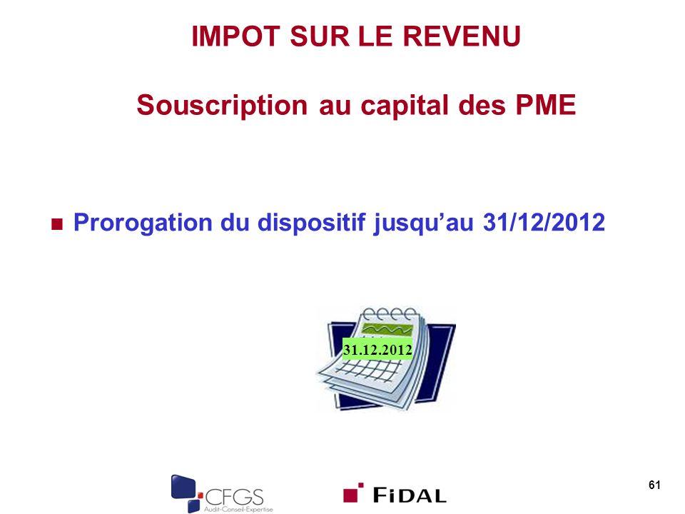 61 IMPOT SUR LE REVENU Souscription au capital des PME Prorogation du dispositif jusquau 31/12/2012 31.12.2012