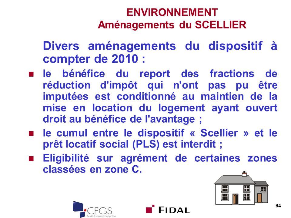 64 ENVIRONNEMENT Aménagements du SCELLIER Divers aménagements du dispositif à compter de 2010 : le bénéfice du report des fractions de réduction d'imp
