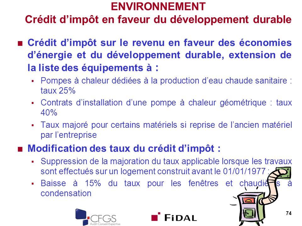 74 ENVIRONNEMENT Crédit dimpôt en faveur du développement durable Crédit dimpôt sur le revenu en faveur des économies dénergie et du développement dur