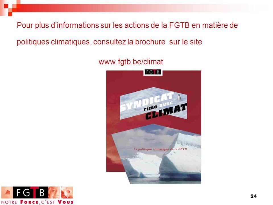 24 Pour plus dinformations sur les actions de la FGTB en matière de politiques climatiques, consultez la brochure sur le site www.fgtb.be/climat