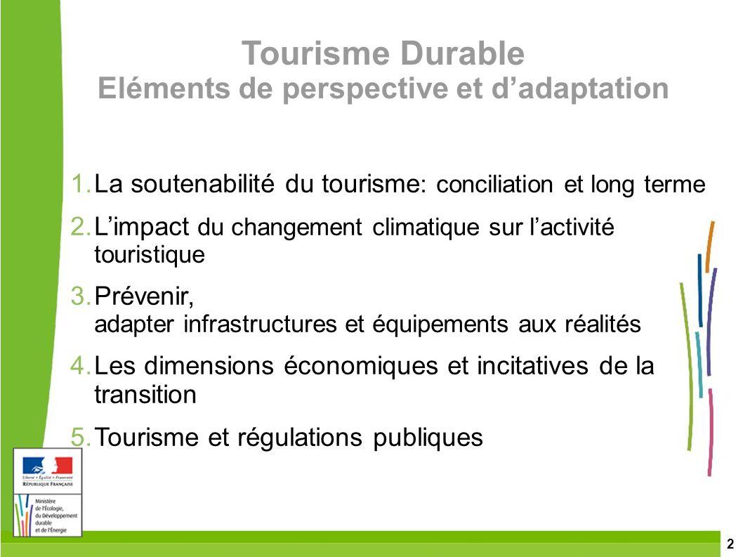 2 Tourisme Durable Eléments de perspective et dadaptation 1.La soutenabilité du tourisme : conciliation et long terme 2.Limpact du changement climatiq