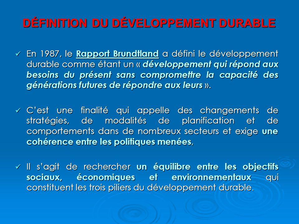 DÉFINITION DU DÉVELOPPEMENT DURABLE En 1987, le Rapport Brundtland a défini le développement durable comme étant un « développement qui répond aux besoins du présent sans compromettre la capacité des générations futures de répondre aux leurs ».