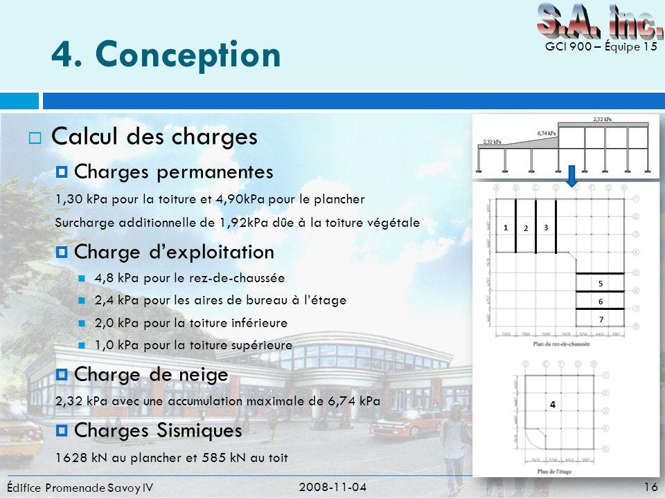 4. Conception Calcul des charges Charges permanentes 1,30 kPa pour la toiture et 4,90kPa pour le plancher Surcharge additionnelle de 1,92kPa dûe à la