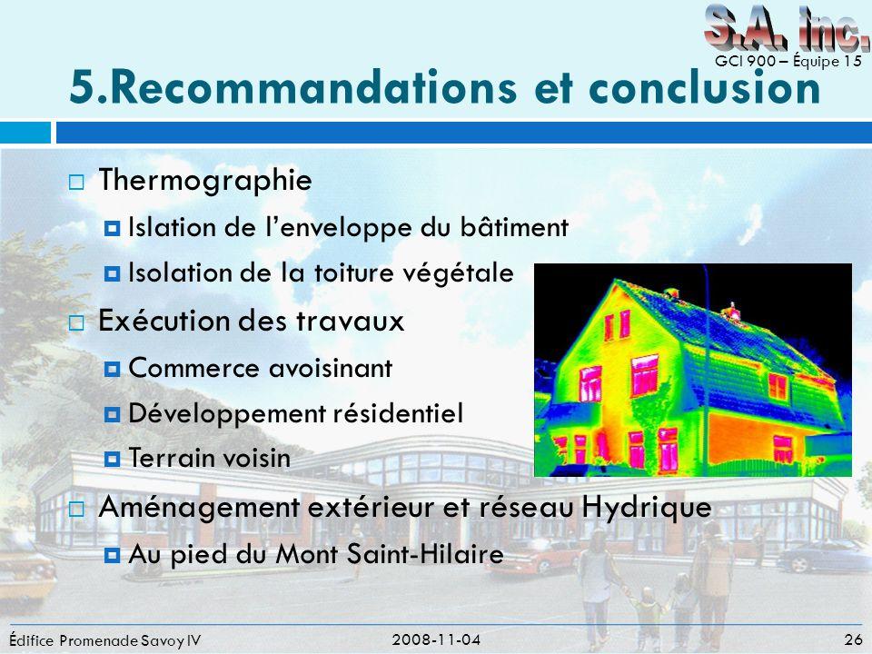 5.Recommandations et conclusion Édifice Promenade Savoy IV 2008-11-04 26 GCI 900 – Équipe 15 Thermographie Islation de lenveloppe du bâtiment Isolatio