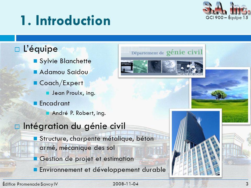 1. Introduction Édifice Promenade Savoy IV 2008-11-04 3 GCI 900 – Équipe 15 Léquipe Sylvie Blanchette Adamou Saidou Coach/Expert Jean Proulx, ing. Enc