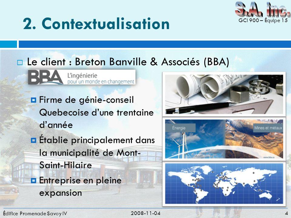 2. Contextualisation Le client : Breton Banville & Associés (BBA) Édifice Promenade Savoy IV GCI 900 – Équipe 15 Firme de génie-conseil Quebecoise dun