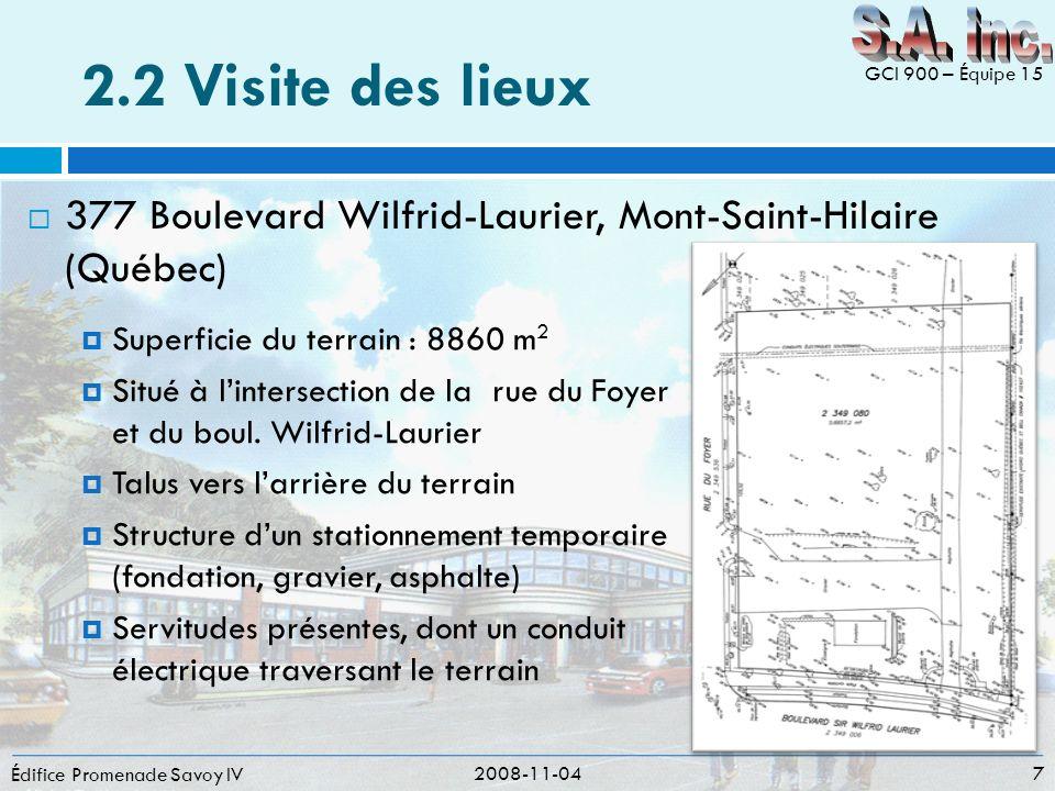2.2 Visite des lieux Édifice Promenade Savoy IV 2008-11-04 7 GCI 900 – Équipe 15 Superficie du terrain : 8860 m 2 Situé à lintersection de la rue du F