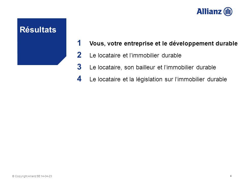 4 © Copyright Allianz SE 14-04-23 Résultats 1 Vous, votre entreprise et le développement durable 2 Le locataire et limmobilier durable 3 Le locataire, son bailleur et limmobilier durable 4 Le locataire et la législation sur limmobilier durable