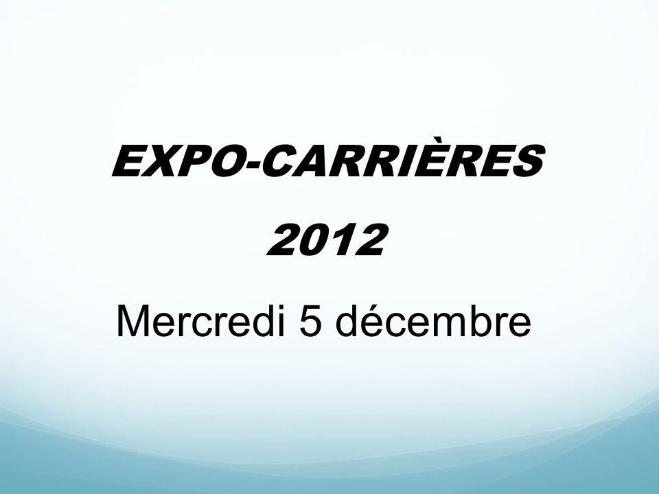 EXPO-CARRIÈRES 2012 Mercredi 5 décembre