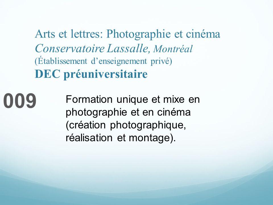 Arts et lettres: Photographie et cinéma Conservatoire Lassalle, Montréal (Établissement denseignement privé) DEC préuniversitaire 009 Formation unique