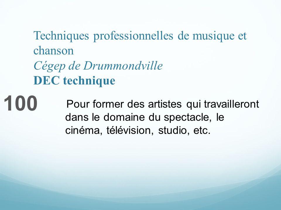 Techniques professionnelles de musique et chanson Cégep de Drummondville DEC technique 100 Pour former des artistes qui travailleront dans le domaine du spectacle, le cinéma, télévision, studio, etc.
