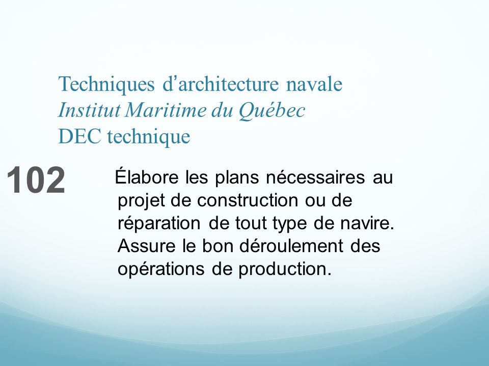 Techniques darchitecture navale Institut Maritime du Québec DEC technique 102 Élabore les plans nécessaires au projet de construction ou de réparation de tout type de navire.