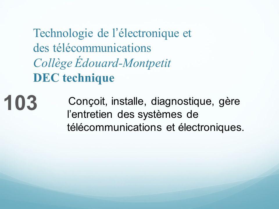 Technologie de lélectronique et des télécommunications Collège Édouard-Montpetit DEC technique 103 Conçoit, installe, diagnostique, gère lentretien des systèmes de télécommunications et électroniques.